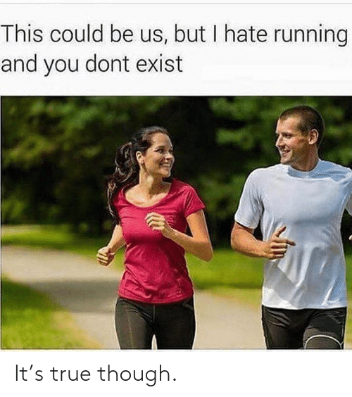 This Could Be Us But: This could be us, but I hate running  and you dont exist It's true though.