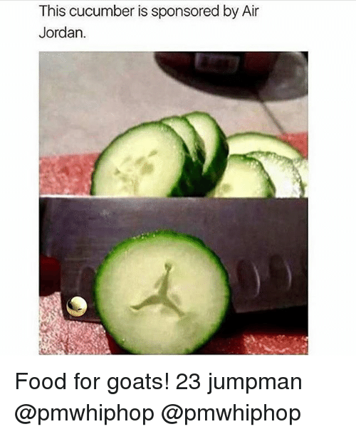 Air Jordan, Food, and Jumpman: This cucumber is sponsored by Air  Jordan. Food for goats! 23 jumpman @pmwhiphop @pmwhiphop