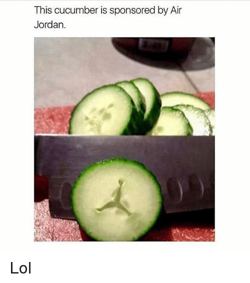 Air Jordan, Jordans, and Memes: This cucumber is sponsored by Air  Jordan. Lol