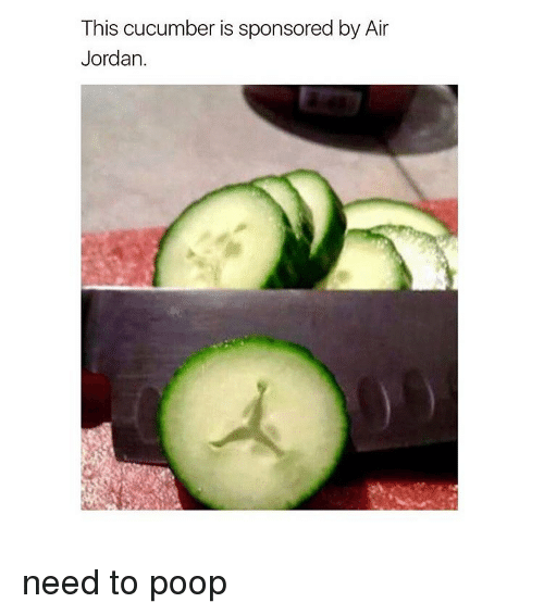 Air Jordan, Jordans, and Memes: This cucumber is sponsored by Air  Jordan. need to poop