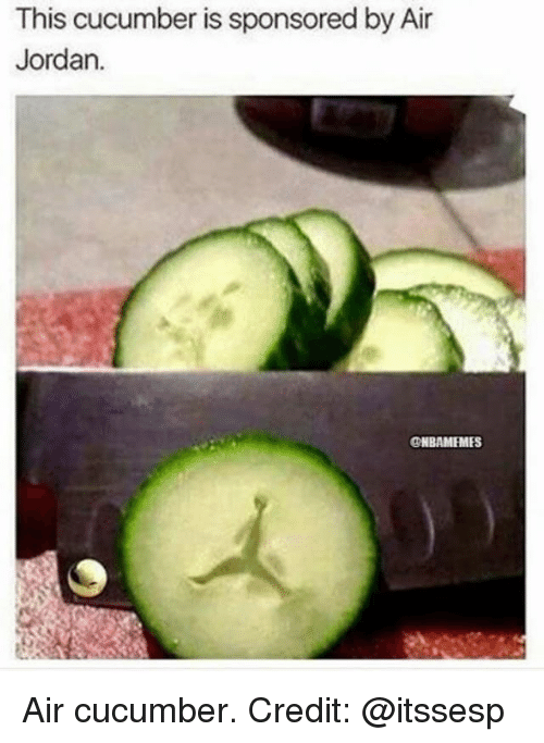 Air Jordan, Memes, and Jordan: This cucumber is sponsored by Air  Jordan.  ONBAMEMES Air cucumber. Credit: @itssesp