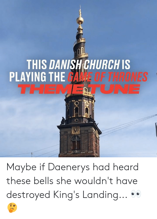 danish: THIS DANISH CHURCH IS  PLAYING THE GAME  THEMETUNE  F THRONES Maybe if Daenerys had heard these bells she wouldn't have destroyed King's Landing... 👀🤔