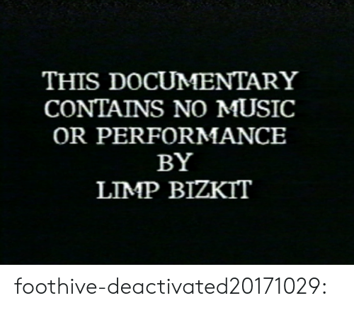 limp bizkit: THIS DOCUMENTARY  CONTAINS NO MUSIC  OR PERFORMANCE  BY  LIMP BIZKIT foothive-deactivated20171029: