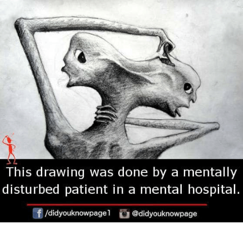 Memes, Hospital, and Patient: This drawing was done by a mentally  disturbed patient in a mental hospital.  /didyouknowpagel @didyouknowpage