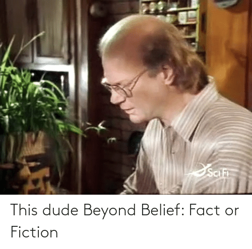 Belief: This dude Beyond Belief: Fact or Fiction