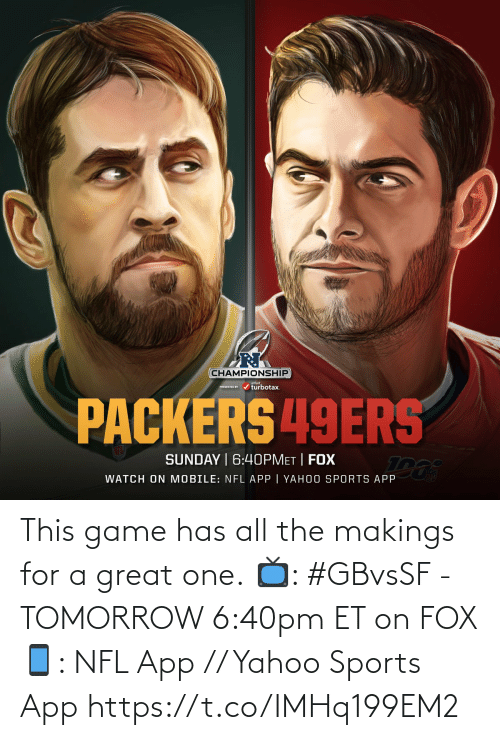 Game: This game has all the makings for a great one.  📺: #GBvsSF - TOMORROW 6:40pm ET on FOX 📱: NFL App // Yahoo Sports App https://t.co/IMHq199EM2