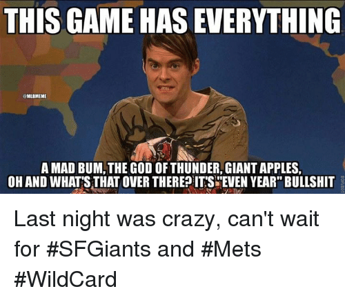 "Crazy, God, and Mlb: THIS GAME HASEVERYTHING  MLBMEME  A MAD BUM, THE GOD OFTHUNDER,GIANTAPPLES,  OH AND WHAT'S THAT OVER THERE?ITS EVEN YEAR"" BULLSHIT Last night was crazy, can't wait for #SFGiants and #Mets #WildCard"