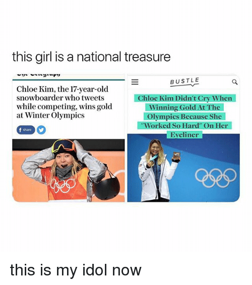 """Winter, Girl, and Girl Memes: this girl is a national treasure  BUSTLE  Chloe Kim, the 17-year-old  snowboarder who tweets  while competing, wins gold  at Winter Olympics  Chloe Kim Didn't Cry When  Winning Gold At The  Olympics Because She  Worked So Hard"""" On Her  Eveliner  share this is my idol now"""