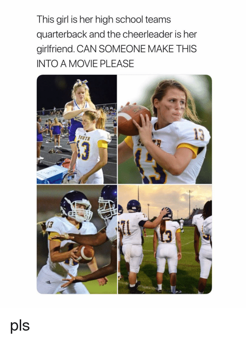 School, Cheerleader, and Girl: This girl is her high school teams  quarterback and the cheerleader is her  girlfriend. CAN SOMEONE MAKE THIS  INTO A MOVIE PLEASE  SOUTH  17 pls