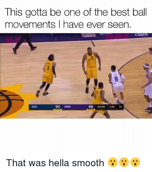 Funny, Smooth, and Best: This gotta be one of the best ball  movements I have ever seen.  e/15  JAZZ  90 SUNS  66 3rd Qtr 1:06 19 That was hella smooth 😮😮😮