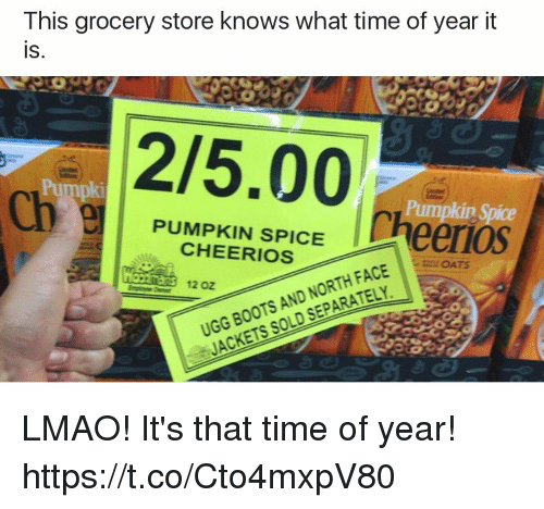 Uggly: This grocery store knows what time of year it  is,  215.00  Ch PUMPKIN SPICE Neeros  Phampkin  CHEERIOS  UGG BOOTS AND NORTH FACE  JACKETS SOLD SEPARATELY  12 Oz LMAO! It's that time of year! https://t.co/Cto4mxpV80