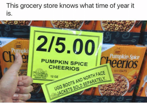 Uggly: This grocery store knows what time of year it  is,  2/5.00 heero  Pu  PUMPKIN SPICE  CHEERIOS  UGG BOOTS AND NORTH FACE  JACKETS SOLD SEPARATELV  12 oz