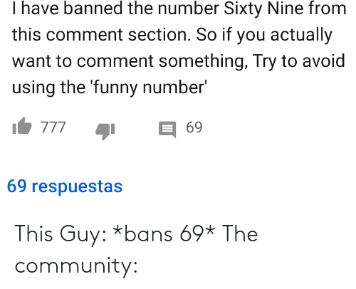 community: This Guy: *bans 69* The community: