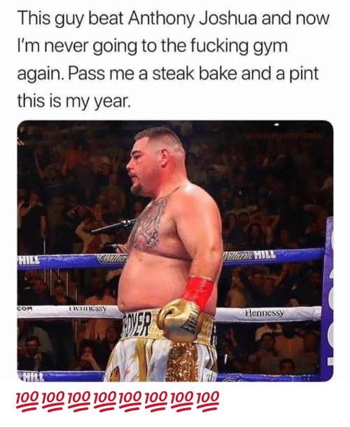 Fucking, Gym, and Hennessy: This guy beat Anthony Joshua and  I'm never going to the fucking gym  again. Pass me a steak bake and a pint  this is my year.  dop to  Villiam HILL  HILE  Icinessy  COM  Hennessy  HILL 💯💯💯💯💯💯💯💯