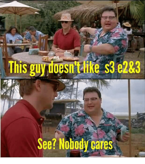 see nobody cares: This guy doesn like 3 e2&3  See? Nobody cares