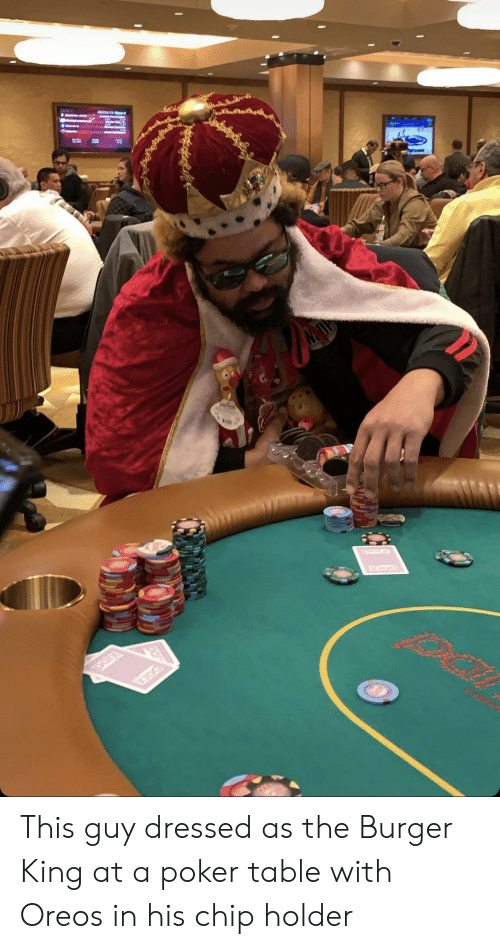 Holder: This guy dressed as the Burger King at a poker table with Oreos in his chip holder