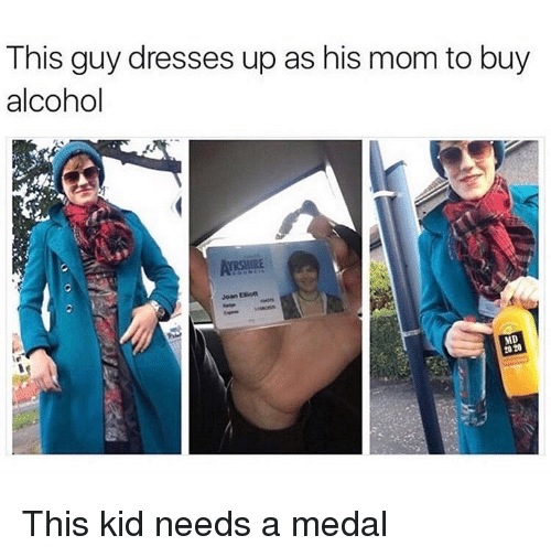 Joan: This guy dresses up as his mom to buy  alcohol  ARSHIRE  Joan Eiiot  MD  20 20 This kid needs a medal