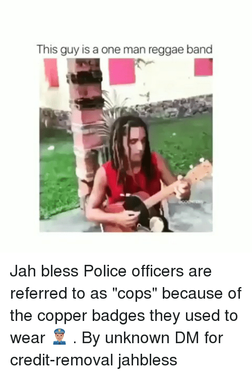 "Memes, Police, and Reggae: This guy is a one man reggae band Jah bless Police officers are referred to as ""cops"" because of the copper badges they used to wear 👮🏽 . By unknown DM for credit-removal jahbless"