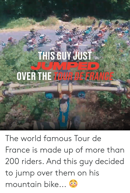 Dank, Tour De France, and France: THIS GUY JUST  LPED  OVER THE EFRANSE The world famous Tour de France is made up of more than 200 riders. And this guy decided to jump over them on his mountain bike... 😳