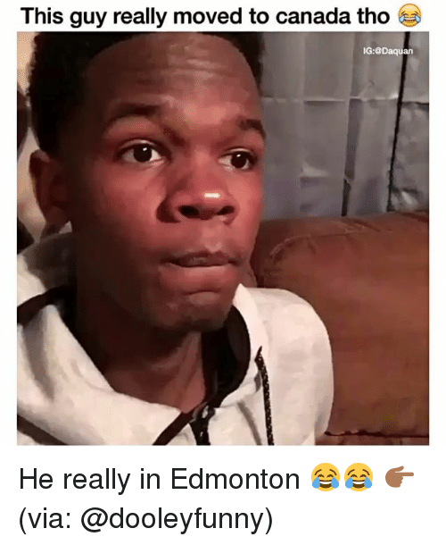 Move To Canada: This guy really moved to canada tho  IG:@Daquan He really in Edmonton 😂😂 👉🏾(via: @dooleyfunny)