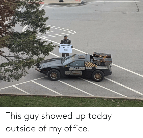 guy: This guy showed up today outside of my office.
