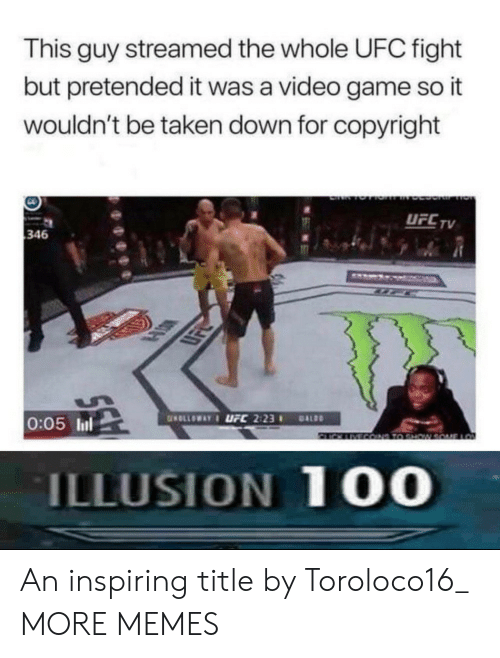 Anaconda, Dank, and Memes: This guy streamed the whole UFC fight  but pretended it was a video game so it  wouldn't be taken down for copyright  UFC TV  346  LSK  0:05 l  ILLUSION 100 An inspiring title by Toroloco16_ MORE MEMES