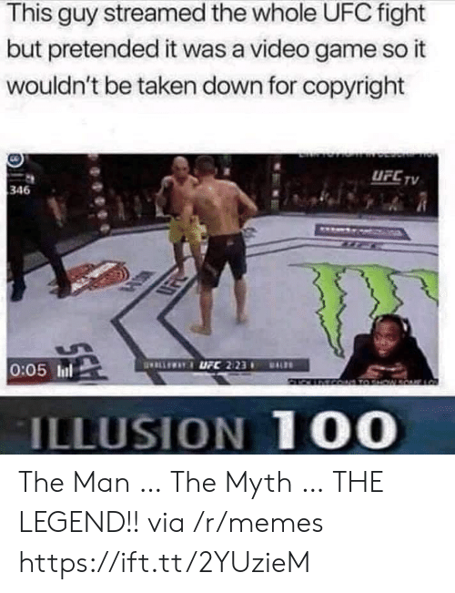 Illusion 100: This guy streamed the whole UFC fight  but pretended it was a video game so it  wouldn't be taken down for copyright  UFC TV  346  ELLEWAYUFC 2123  0:05 Inl  DALS  MCO TO HW  ILLUSION 100 The Man … The Myth … THE LEGEND!! via /r/memes https://ift.tt/2YUzieM