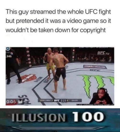Illusion 100: This guy streamed the whole UFC fight  but pretended it was a video game so it  wouldn't be taken down for copyright  UFC TV  346  www  HD  0:05 lul  GOLLOWAY&LFC 2:23  DALDO  2IN COND T0 SHW  LO  ILLUSION 100