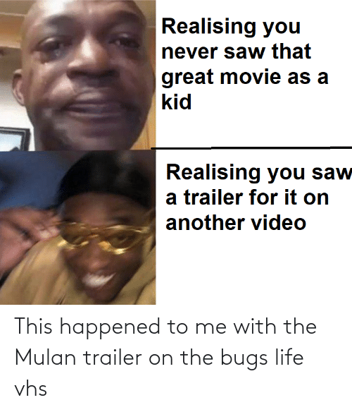 vhs: This happened to me with the Mulan trailer on the bugs life vhs