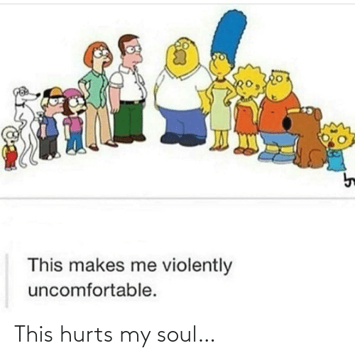 soul: This hurts my soul…