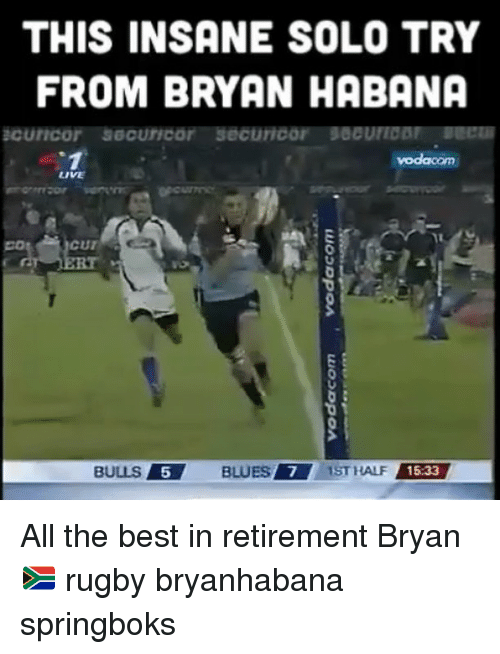 Best, Bulls, and Live: THIS INSANE SOLO TRY  FROM BRYAN HABANA  LIVE  co  BULLS  5  5 BLUES 7 1ST HALF  F 15:33 All the best in retirement Bryan 🇿🇦 rugby bryanhabana springboks