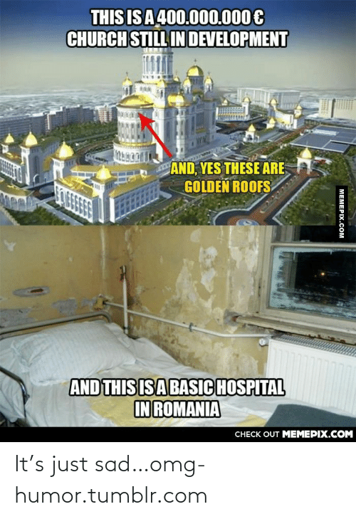 In Development: THIS IS A 400.000.000 €  CHURCH STILL IN DEVELOPMENT  AND, YES THESE ARE  GOLDEN ROOFS  AND THIS ISABASIC HOSPITAL  IN ROMANIA  CHECK OUT MEMEPIX.COM  MEMEPIX.COM It's just sad…omg-humor.tumblr.com