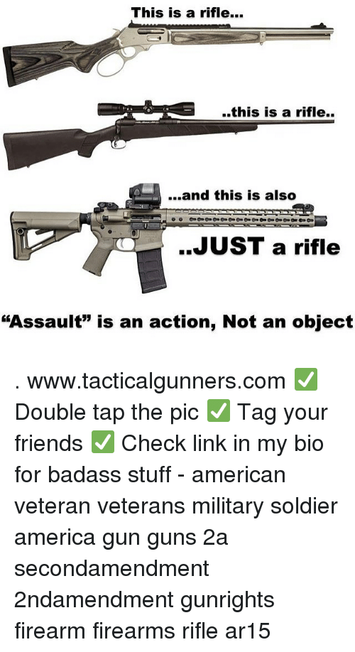 "America, Friends, and Guns: This is a rifle.  ..this is a rifle..  ....and this is also  ..JUST a rifle  ""Assault"" is an action, Not an object . www.tacticalgunners.com ✅ Double tap the pic ✅ Tag your friends ✅ Check link in my bio for badass stuff - american veteran veterans military soldier america gun guns 2a secondamendment 2ndamendment gunrights firearm firearms rifle ar15"