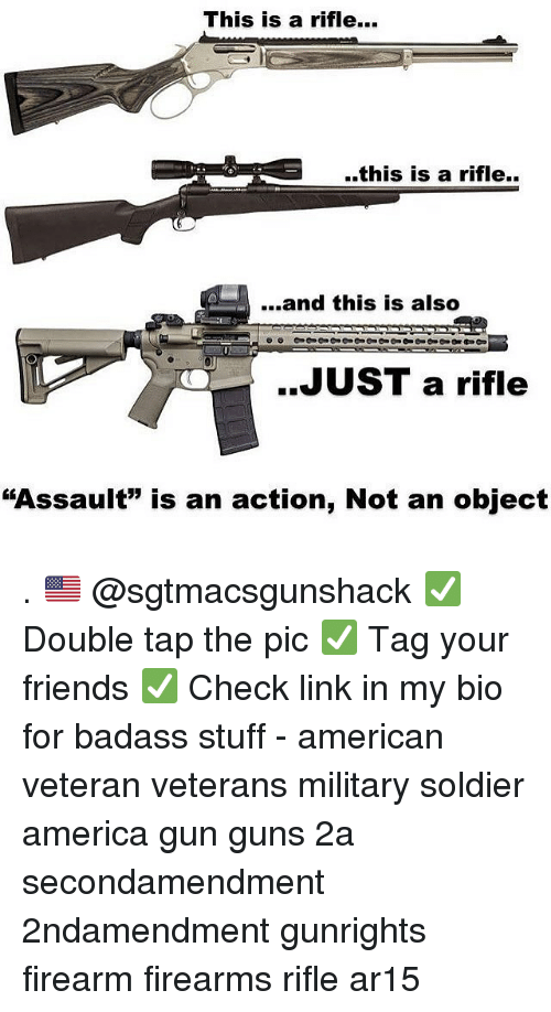"America, Friends, and Guns: This is a rifle.  ..this is a rifle..  ....and this is also  ..JUST a rifle  ""Assault"" is an action, Not an object . 🇺🇸 @sgtmacsgunshack ✅ Double tap the pic ✅ Tag your friends ✅ Check link in my bio for badass stuff - american veteran veterans military soldier america gun guns 2a secondamendment 2ndamendment gunrights firearm firearms rifle ar15"