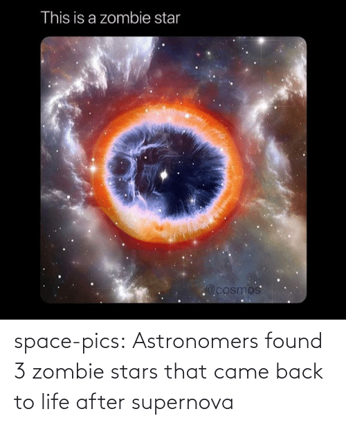 pics: This is a zombie star  @cosmos space-pics:  Astronomers found 3 zombie stars that came back to life after supernova