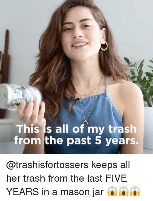 Memes, Trash, and 🤖: This is all of my trash  from the past 5 years. @trashisfortossers keeps all her trash from the last FIVE YEARS in a mason jar 😱😱😱