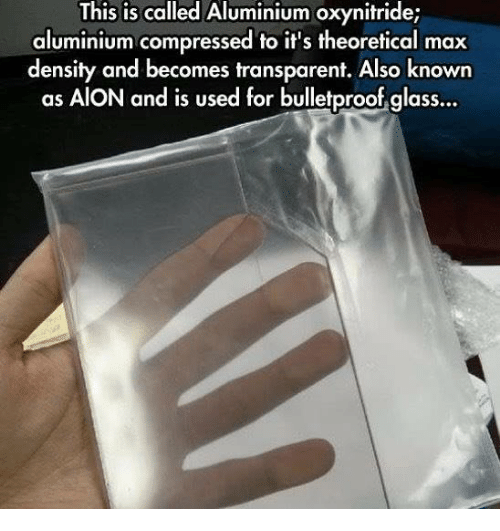 Transparencies: This is called Aluminium oxynitride;  aluminium compressed to it's theoretical max  density and becomes transparent. Also known  as AION and is used for bulletproof glass...