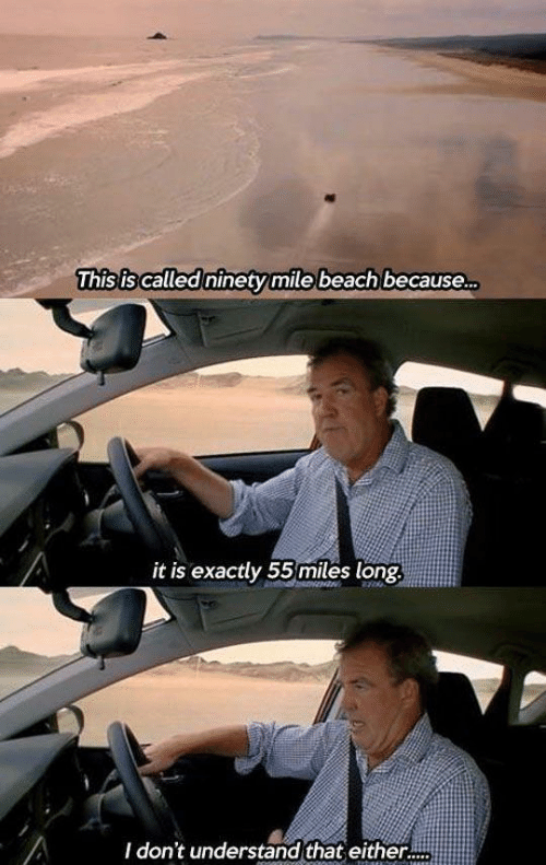 called: This is called ninety mile beach because.  it is exactly 55miles long.  I don't understand that either.