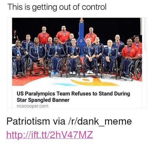 "Dank, Meme, and Control: This is getting out of control  satan  US Paralympics Team Refuses to Stand During  Star Spangled Banner  ncscooper.com <p>Patriotism via /r/dank_meme <a href=""http://ift.tt/2hV47MZ"">http://ift.tt/2hV47MZ</a></p>"
