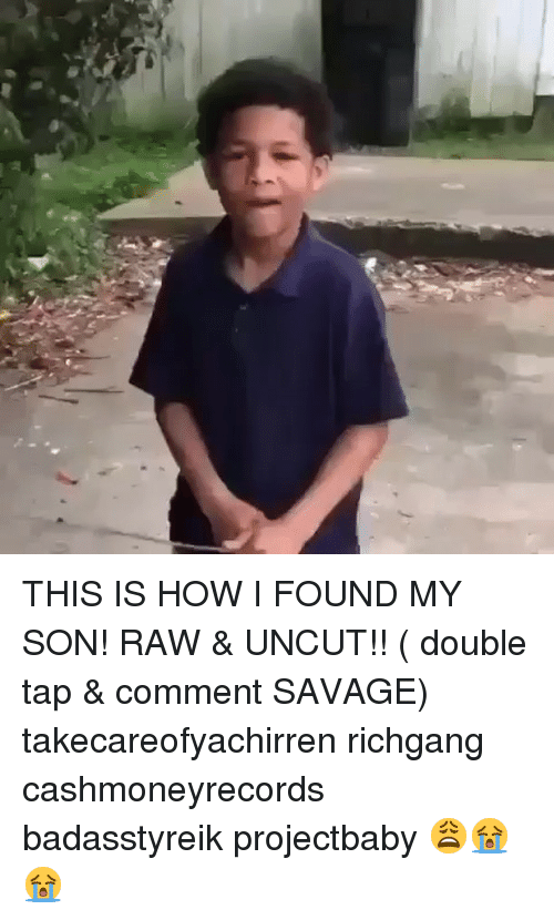 uncut: THIS IS HOW I FOUND MY SON! RAW & UNCUT!! ( double tap & comment SAVAGE) takecareofyachirren richgang cashmoneyrecords badasstyreik projectbaby 😩😭😭