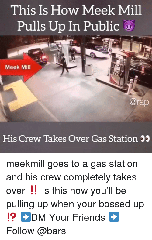Meek Mill: This Is How Meek Mill  Pulls Up In Public  Meek Mill  @rap  His Crew Takes Over Gas Station 5 meekmill goes to a gas station and his crew completely takes over ‼️ Is this how you'll be pulling up when your bossed up ⁉️ ➡️DM Your Friends ➡️Follow @bars