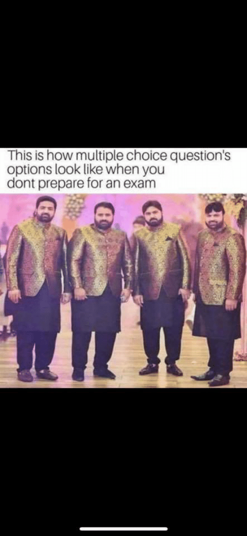 How, Options, and You: This is how multiple choice question!s  options look like when you  dont prepare for an exam