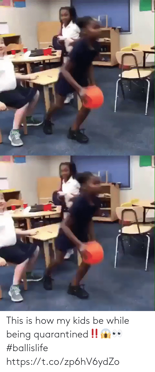 My Kids: This is how my kids be while being quarantined‼️😱👀 #ballislife https://t.co/zp6hV6ydZo