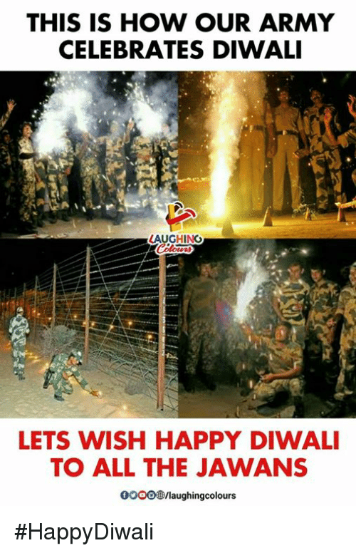diwali: THIS IS HOW OUR ARMY  CELEBRATES DIWALI  AUGHING  LETS WISH HAPPY DIWALI  TO ALL THE JAWANS  0ooo/laughingcolours #HappyDiwali