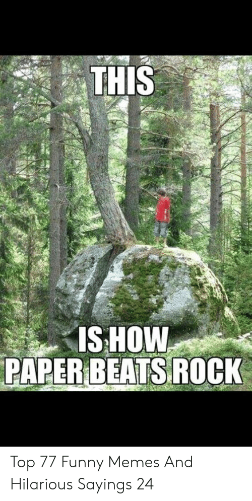 sayings: THIS  IS HOW  PAPER BEATSROCK Top 77 Funny Memes And Hilarious Sayings 24