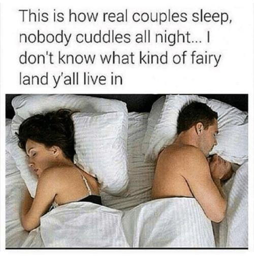 Live, Sleep, and How: This is how real couples sleep  nobody cuddles all night... I  don't know what kind of fairy  land y'all live in
