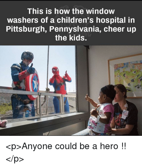 Children's Hospital, Hospital, and Kids: This is how the window  washers of a children's hospital in  Pittsburgh, Pennyslvania, cheer ujp  the kids. <p>Anyone could be a hero !!</p>