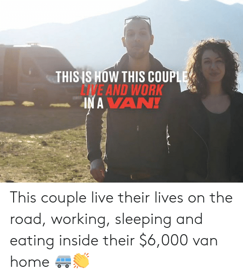 The Road: THIS IS HOW THIS COUPLE  DVE AND WORK  IN A VAN! This couple live their lives on the road, working, sleeping and eating inside their $6,000 van home 🚐👏