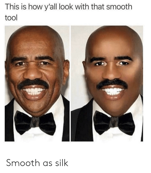 This Is How Y'all Look With That Smooth Tool Smooth as Silk   Reddit