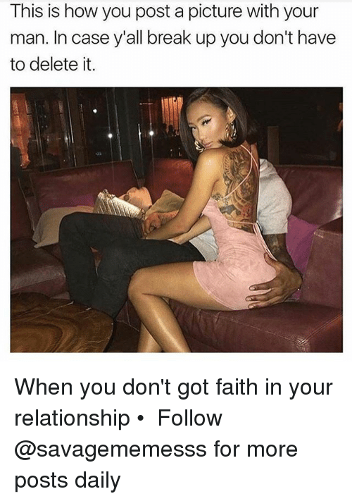 Memes, Break, and Faith: This is how you post a picture with your  man. In case y'all break up you don't have  to delete it. When you don't got faith in your relationship • ➫➫ Follow @savagememesss for more posts daily